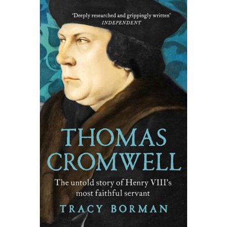 Thomas Cromwell : The Untold Story of Henry VIII's Most Faithful
