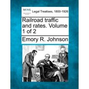 Railroad Traffic and Rates. Volume 1 of 2