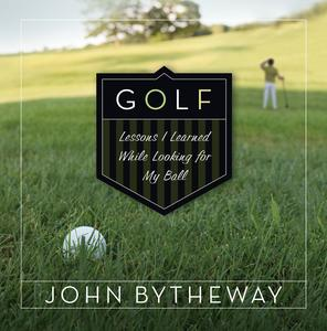 Golf: Lessons I Learned While Looking for My Ball - eBook