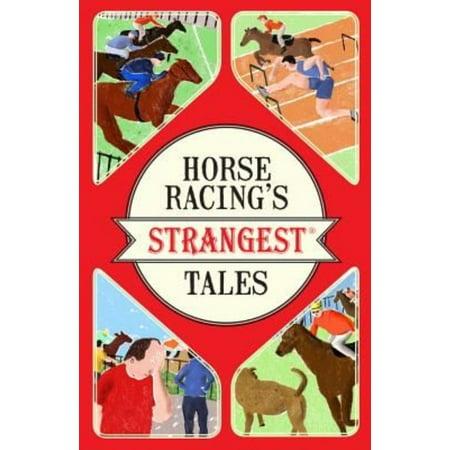Horse Racings Strangest Tales