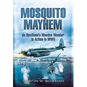 Mosquito Mayhem : de Havilland S Wooden Wonder in Action in WWII