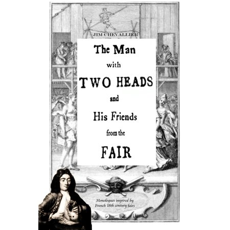 The Man With Two Heads and His Friends From the Fair: Monologues inspired by French 18th century fairs - (Comedic Monologues For Teenage Males From Plays)