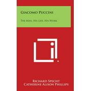 Giacomo Puccini : The Man, His Life, His Work