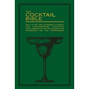 The Cocktail Bible : An A-Z of two hundred classic and contemporary cocktail recipes, with anecdotes for the curious and tips and techniques for the adventurous