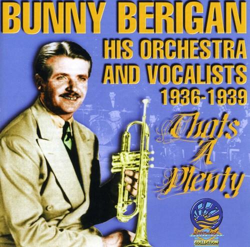 Bunny Berigan & His Orchestra & Vocalists - That's a Plenty [CD]