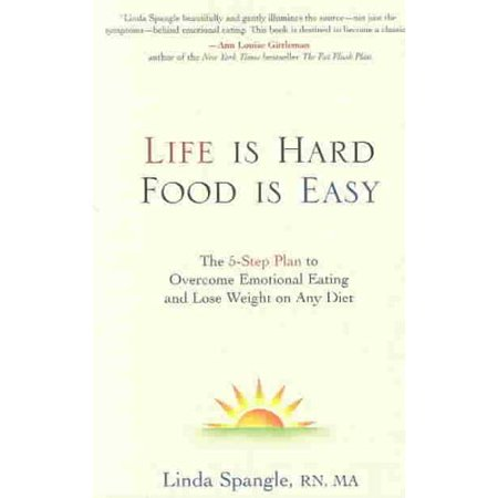 Life Is Hard  Food Is Easy  The 5 Step Plan To Overcome Emotional Eating And Lose Weight On Any Diet