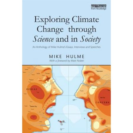 exploring climate change through science and in society  an  exploring climate change through science and in society  an anthology of  mike hulmes essays interviews and speeches  walmartcom