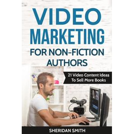 Video Marketing For Non-Fiction Authors: 21 Video Content Ideas To Sell More Books - eBook (Marketing Ideas For Halloween)