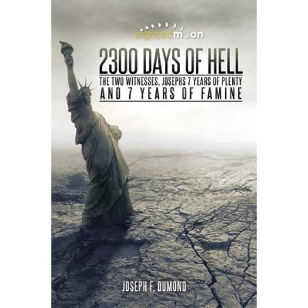 2300 Days of Hell : The Two Witnesses, Josephs 7 Years of Plenty and 7 Years of Famine