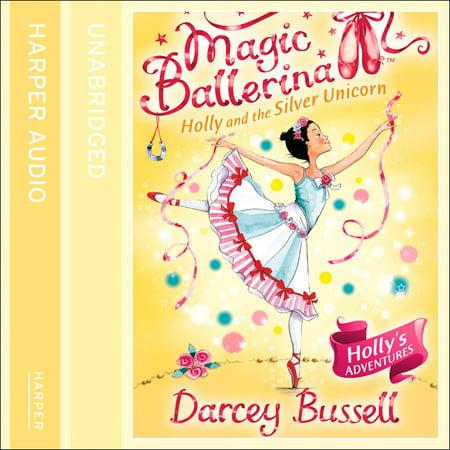 Holly and the Silver Unicorn (Magic Ballerina, Book 14) - Audiobook