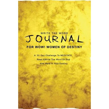 Write The Word Journal For WOW! Women of Destiny : A 30 Day Challenge To Read And Write The Word Of God And Walk In Your