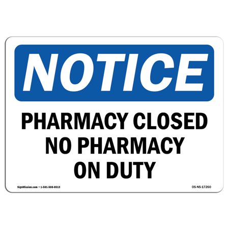 OSHA Notice Sign - Pharmacy Closed No Pharmacist On Duty | Choose from: Aluminum, Rigid Plastic or Vinyl Label Decal | Protect Your Business, Construction Site, Warehouse & Shop Area |Made in the USA