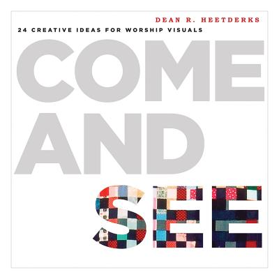 Come and See: 24 Creative Ideas for Worship Visuals