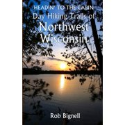 Headin' to the Cabin : Day Hiking Trails of Northwest Wisconsin