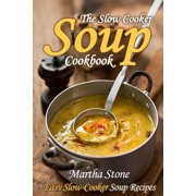 The Slow Cooker Soup Cookbook: Easy Slow-Cooker Soup Recipes - eBook