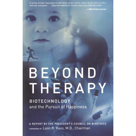 Beyond Therapy : Biotechnology and the Pursuit of (Kid Cudi Pursuit Of Happiness Ft Mgmt)