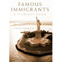 Famous Immigrants: E Pluribus Unum