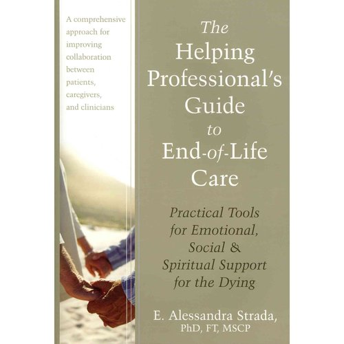 The Helping Professional's Guide to End-of-Life Care: Practical Tools for Emotional, Social & Spiritual Support for the Dying