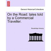 On the Road : Tales Told by a Commercial Traveller.