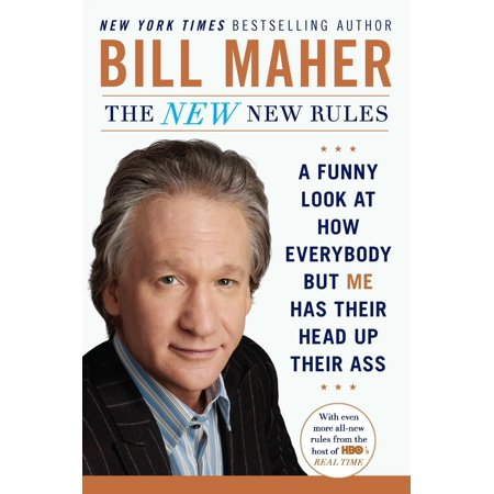 The New New Rules : A Funny Look at How Everybody but Me Has Their Head Up Their (Nas Everybody Wants To Rule The World)