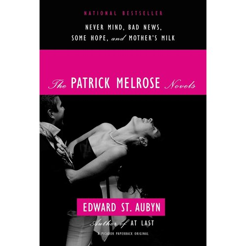 The Patrick Melrose Novels: Never Mind/ Bad News/ Some Hope/ Mother's Milk