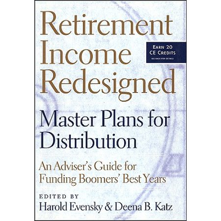 Retirement Income Redesigned : Master Plans for Distribution -- An Adviser's Guide for Funding Boomers' Best