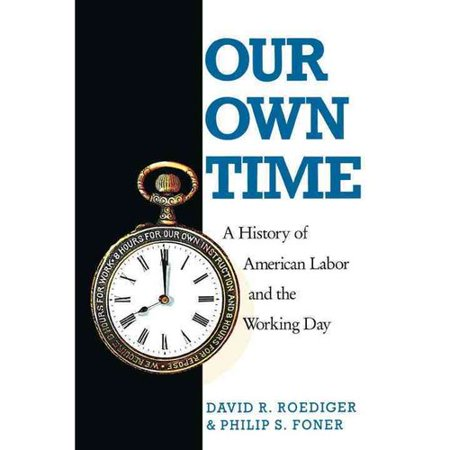 Our Own Time  A History Of American Labor And The Working Day