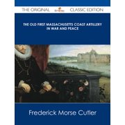 The Old First Massachusetts Coast Artillery in War and Peace - The Original Classic Edition - eBook