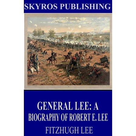 General Lee: A Biography of Robert E. Lee - eBook (Robert E Lee Costume)