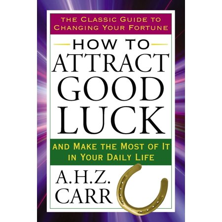 How to Attract Good Luck : And Make the Most of It in Your Daily