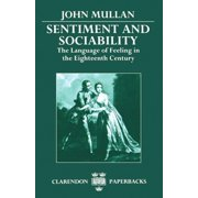 Sentiment and Sociability: The Language of Feeling in the Eighteenth Century (Paperback)