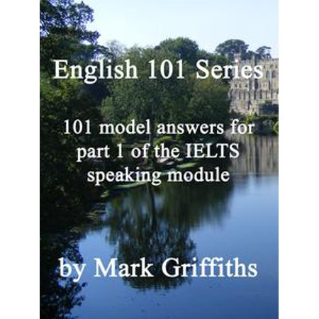 English 101 Series: 101 model answers for part 1 of the IELTS speaking module - -