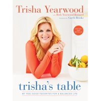 Trisha's Table: My Feel-Good Favorites for a Balanced Life: A Cookbook (Paperback)