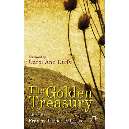 The Golden Treasury : Of the Best Songs and Lyrical Poems in the English