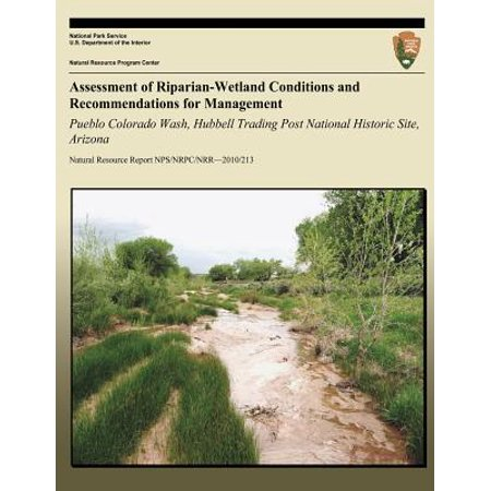 Assessment Of Riparian Wetland Conditions And Recommendations For Management  Pueblo Colorado Wash  Hubbell Trading Post National Historic Site  Arizo