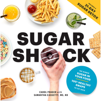 Sugar Shock : The Hidden Sugar in Your Food and 100+ Smart Swaps to Cut Back