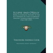 Eclipse and O'Kelly : Being a Complete History So Far as Is Known of That Celebrated English Thoroughbred Eclipse, 1764-1789 (1907)