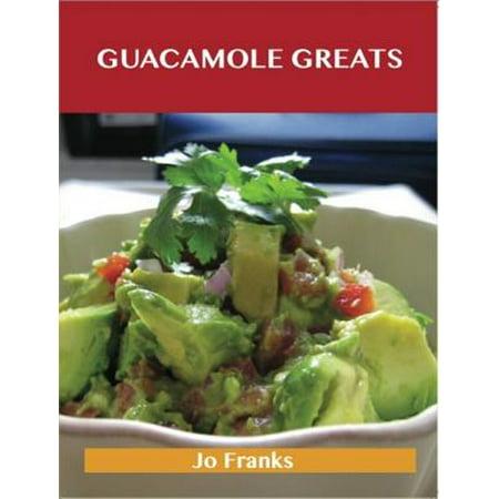 Guacamole Greats: Delicious Guacamole Recipes, The Top 68 Guacamole Recipes - eBook - Guacamole Halloween Recipe