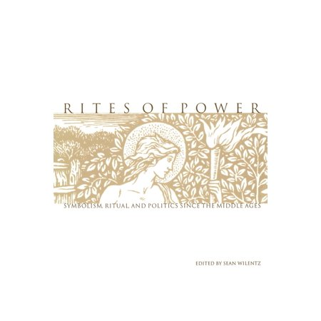 Rites Of Power   Symbolism  Ritual  And Politics Since The Middle Ages