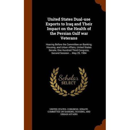 United States Dual-Use Exports to Iraq and Their Impact on the Health of the Persian Gulf War Veterans: Hearing Before t - image 1 de 1