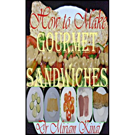 How to Make Gourmet Sandwiches - eBook