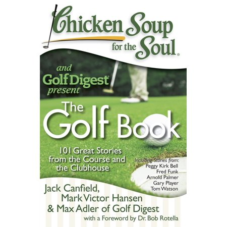 Chicken Soup for the Soul: The Golf Book : 101 Great Stories from the Course and the