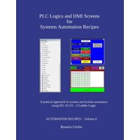 Automation Recipes: PLC Logics and HMI Screens for Systems Automation Recipes: A pratical approach to systems and facilities automation using IEC 61131 - 3 Ladder Logic (Paperback)