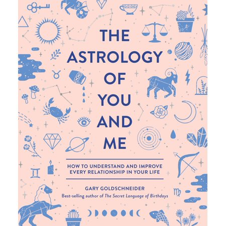 The Astrology of You and Me : How to Understand and Improve Every Relationship in Your