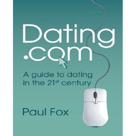 Dating Com  A Guide To Dating In The 21St Century