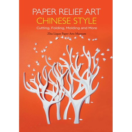 - Paper Relief Art Chinese Style : Cutting, Folding, Molding and More