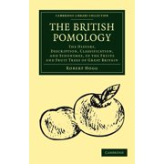 The British Pomology : The History, Description, Classification, and Synonymes, of the Fruits and Fruit Trees of Great Britain