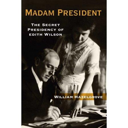 Madam President : The Secret Presidency of Edith