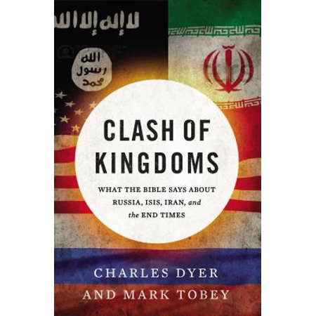 Clash of Kingdoms : What the Bible Says about Russia, Isis, Iran, and the End