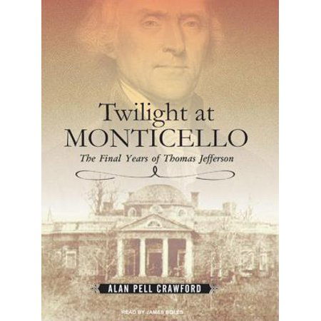 Twilight at Monticello: The Final Years of Thomas Jefferson (Audiobook)